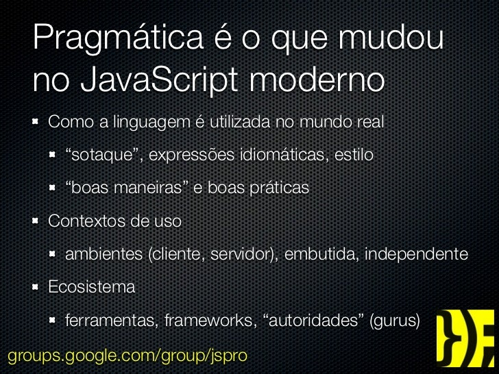"""Pragmática é o que mudou  no JavaScript moderno    Como a linguagem é utilizada no mundo real      """"sotaque"""", expressões i..."""