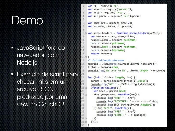 DemoJavaScript fora donavegador, comNode.jsExemplo de script parachecar links em umarquivo JSONproduzido por umaview no Co...