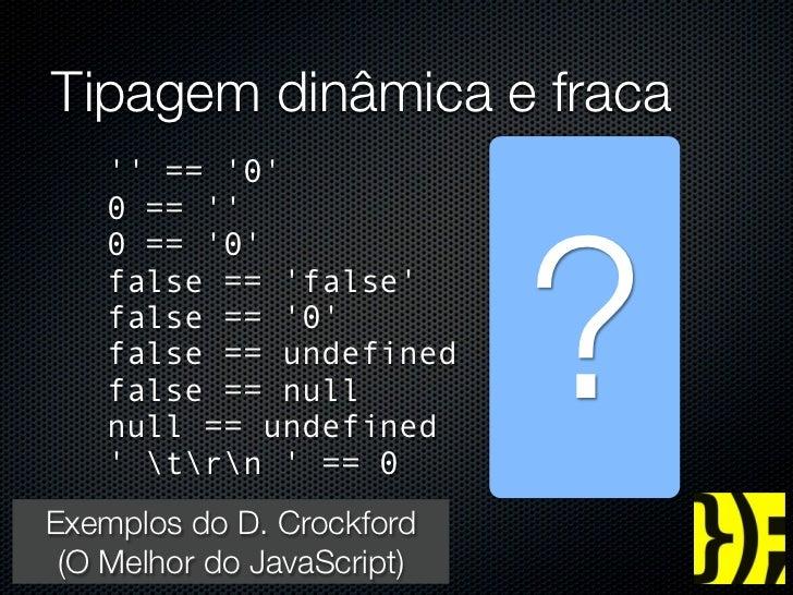 Tipagem dinâmica e fraca       == 0                 //   false                                 ?      0 ==                ...