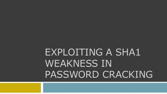 EXPLOITING A SHA1WEAKNESS INPASSWORD CRACKING