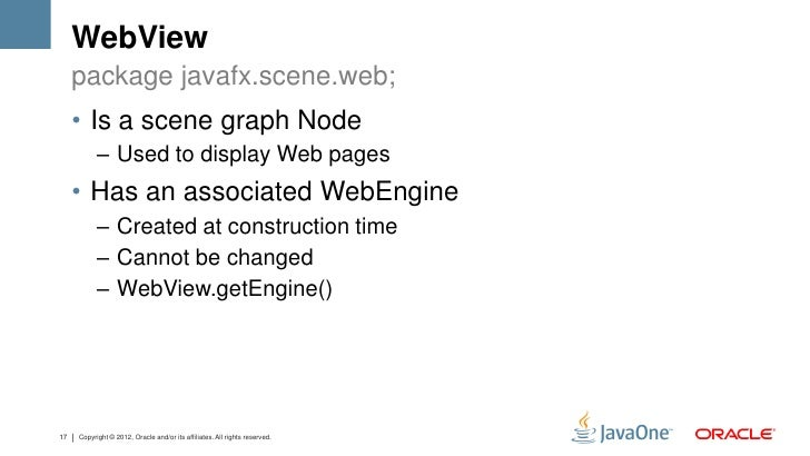 WebView     package javafx.scene.web;     • Is a scene graph Node           – Used to display Web pages     • Has an assoc...