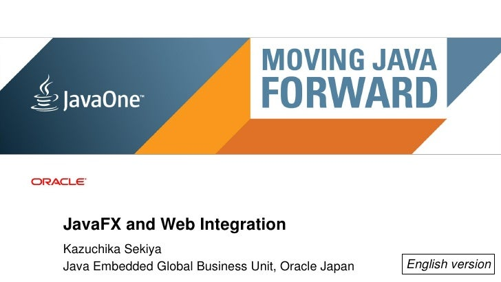 JavaFX and Web Integration            Kazuchika Sekiya2           Java Embedded Global Business Unit, Oracle Japan    Copy...