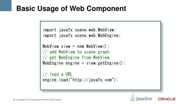 Basic Usage of Web Component                                           import javafx.scene.web.WebView;                   ...
