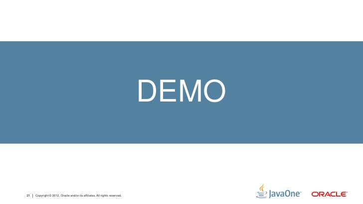 DEMO21   Copyright © 2012, Oracle and/or its affiliates. All rights reserved.