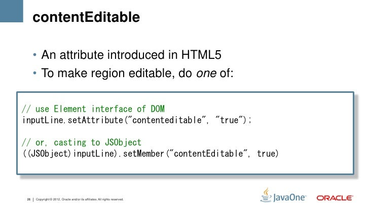 contentEditable      • An attribute introduced in HTML5      • To make region editable, do one of:// use Element interface...
