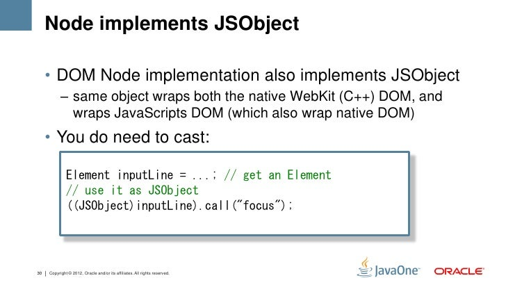 Node implements JSObject     • DOM Node implementation also implements JSObject           – same object wraps both the nat...