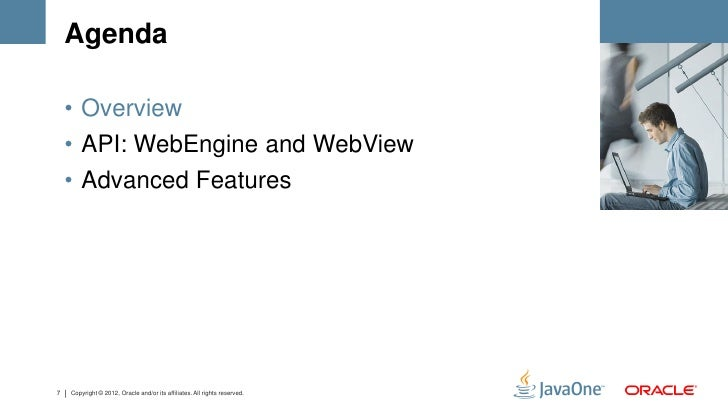 Agenda    • Overview    • API: WebEngine and WebView    • Advanced Features7   Copyright © 2012, Oracle and/or its affilia...