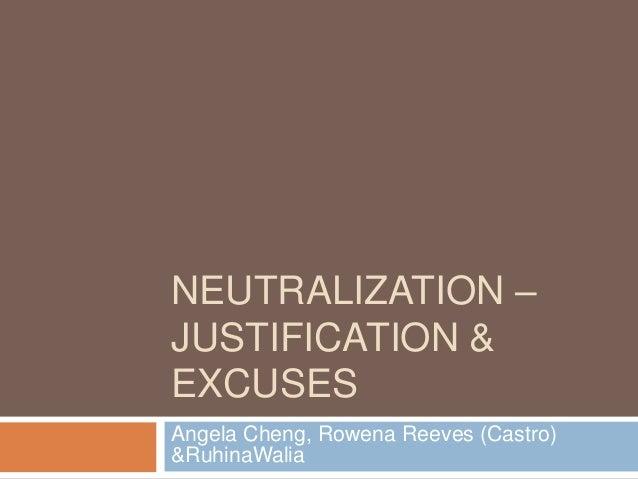 NEUTRALIZATION –JUSTIFICATION &EXCUSESAngela Cheng, Rowena Reeves (Castro)&RuhinaWalia