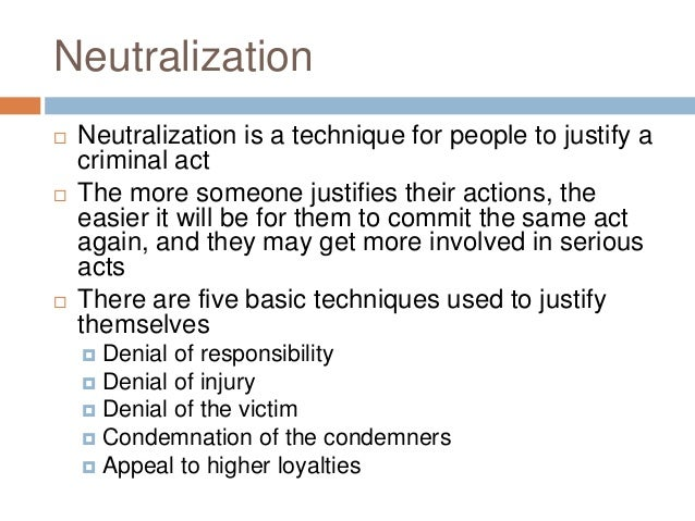 neutralization theory Matza and sykes' theory on the techniques of neutralization was then applied to  their answers their responses are highlighted here in this.