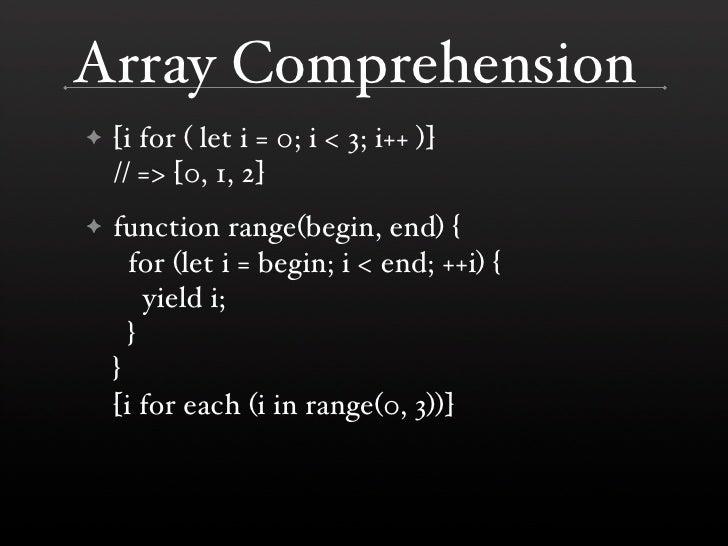 Array Comprehension     [i for ( let i = 0; i < 3; i++ )] ✦     // => [0, 1, 2]     function range(begin, end) { ✦       f...