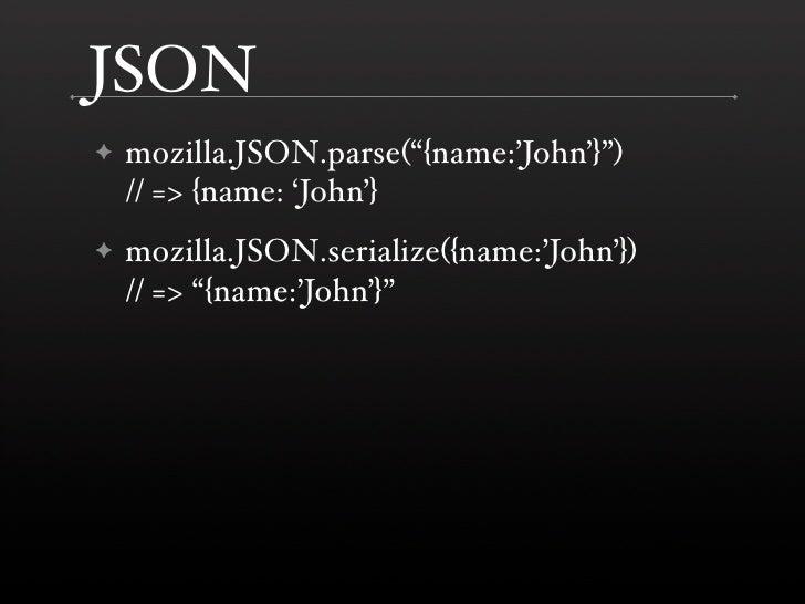 """JSON     mozilla.JSON.parse(""""{name:'John'}"""") ✦     // => {name: 'John'}     mozilla.JSON.serialize({name:'John'}) ✦     //..."""