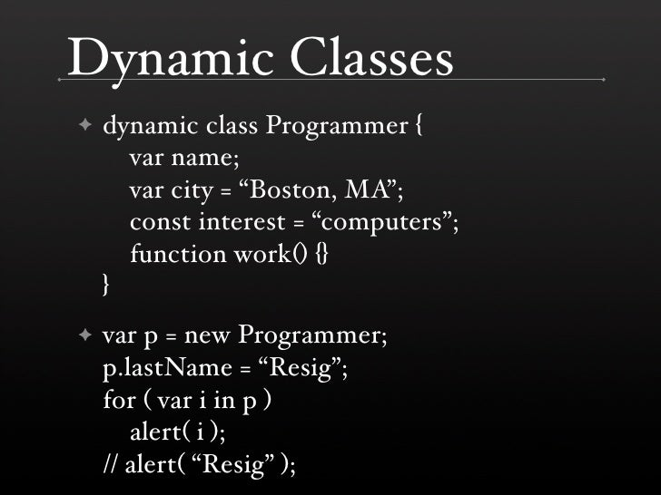 "Dynamic Classes     dynamic class Programmer { ✦       var name;       var city = ""Boston, MA"";       const interest = ""co..."