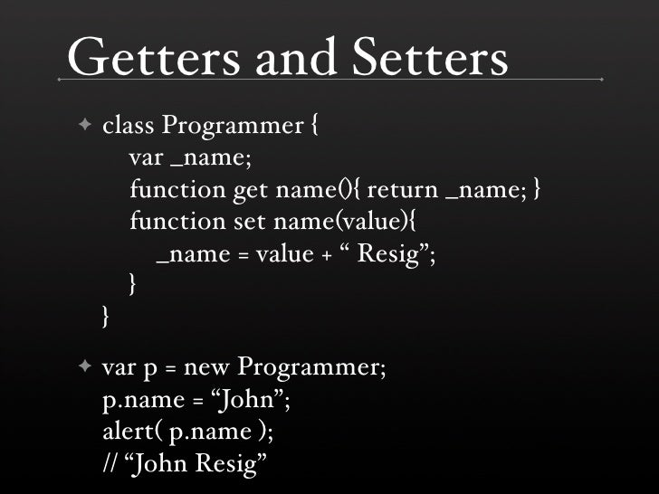 Getters and Setters     class Programmer { ✦        var _name;        function get name(){ return _name; }        function...
