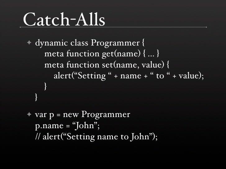 Catch-Alls     dynamic class Programmer { ✦       meta function get(name) { ... }       meta function set(name, value) {  ...