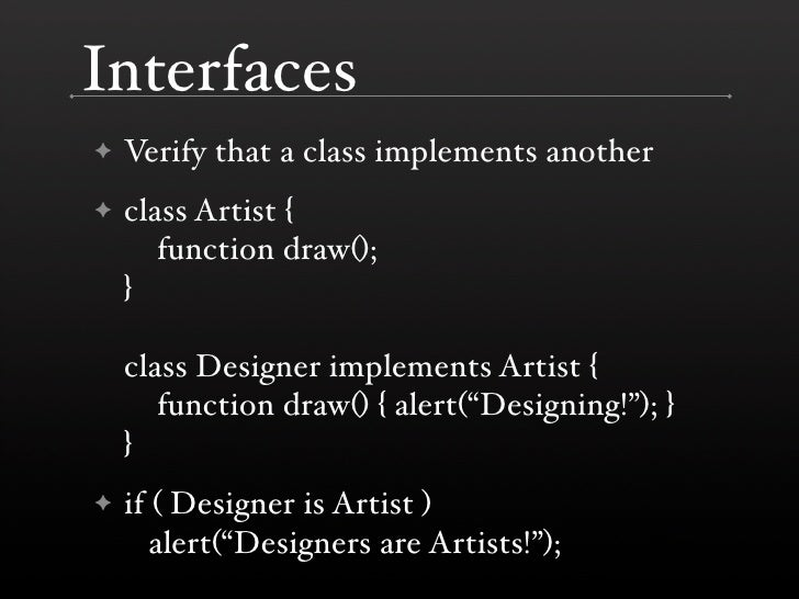 Interfaces     Verify that a class implements another ✦      class Artist { ✦        function draw();     }      class Des...
