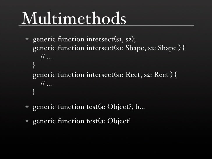 Multimethods     generic function intersect(s1, s2); ✦     generic function intersect(s1: Shape, s2: Shape ) {       // .....