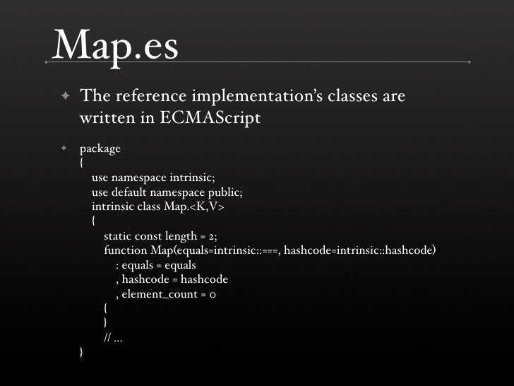Map.es     The reference implementation's classes are ✦     written in ECMAScript     package ✦     {       use namespace ...