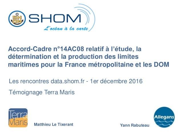 Accord-Cadre n°14AC08 relatif à l'étude, la détermination et la production des limites maritimes pour la France métropolit...