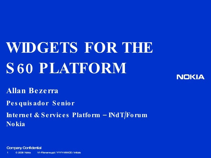 WIDGETS FOR THE S60 PLATFORM Allan Bezerra Pesquisador  Senior Internet & Services Platform – INdT/Forum Nokia © 2008  Nok...