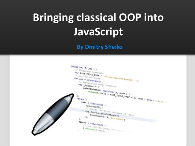 Bringing classical OOP into JavaScript By Dmitry Sheiko