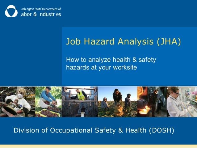 Job Hazard Analysis (JHA) How to analyze health & safety hazards at your worksite  Division of Occupational Safety & Healt...