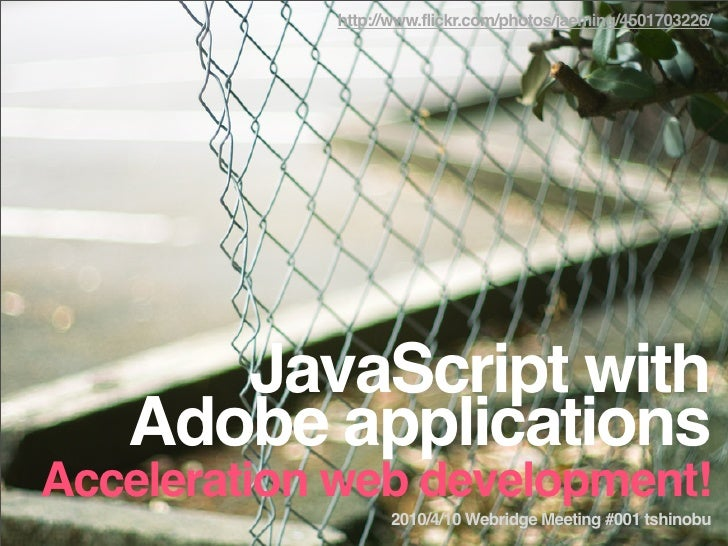 http://www.flickr.com/photos/jaeming/4501703226/           Javascript with    Adobe Applications Acceleration Web Developm...