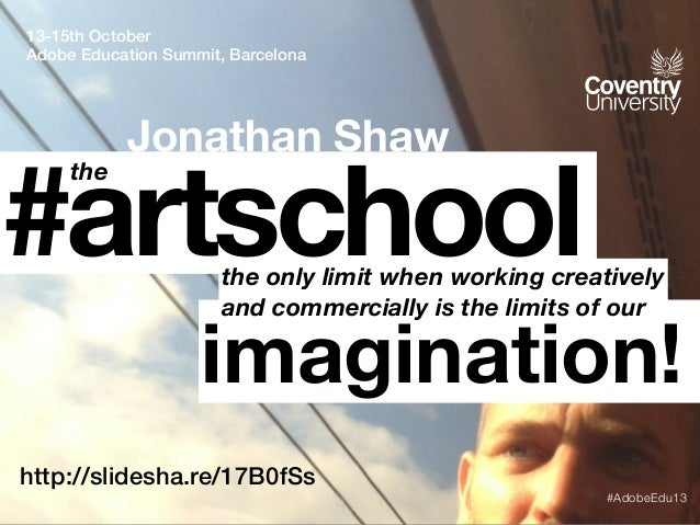 13-15th October Adobe Education Summit, Barcelona  Jonathan Shaw  #artschool the  the only limit when working creatively a...