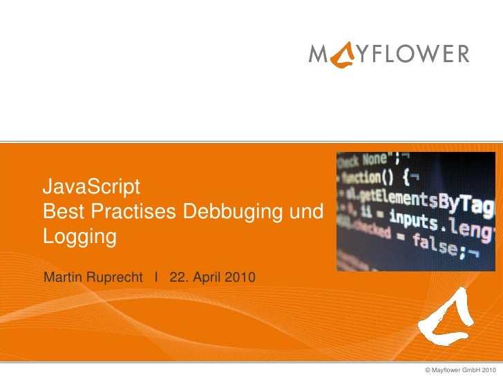 JavaScript Best Practises Debbuging und Logging Martin Ruprecht I 22. April 2010                                        © ...