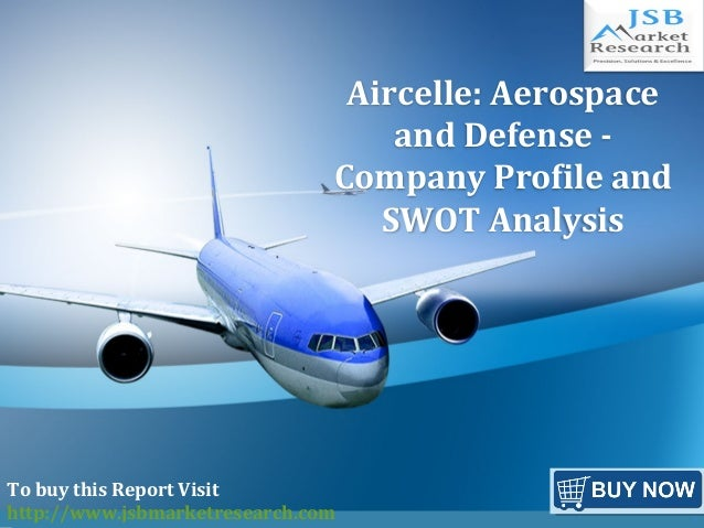 f Aircelle: Aerospace and Defense - Company Profile and SWOT Analysis To buy this Report Visit http://www.jsbmarketresearc...