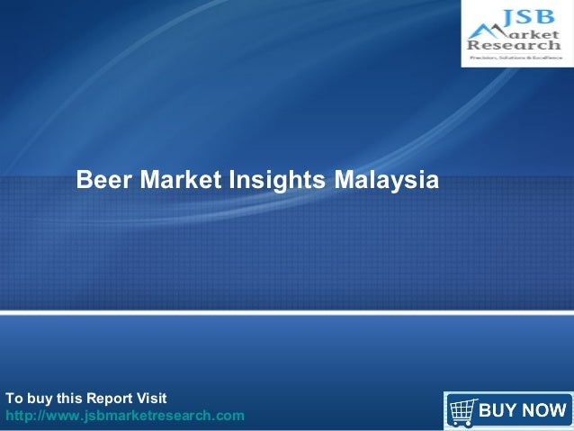 Beer Market Insights Malaysia  To buy this Report Visit  http://www.jsbmarketresearch.com
