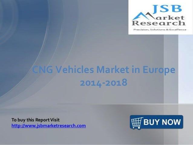 CNG Vehicles Market in Europe  2014-2018  To buy this Report Visit  http://www.jsbmarketresearch.com