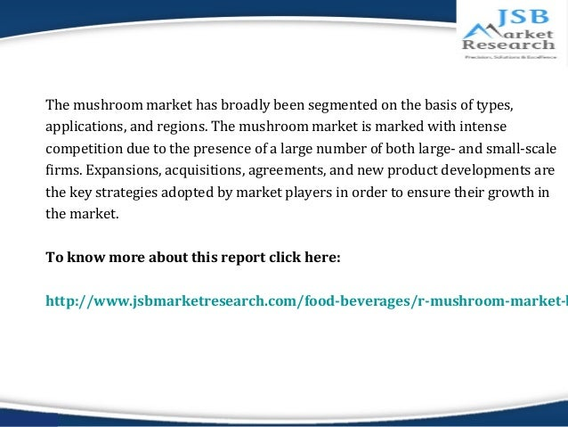 jsb market research mushroom market 3) identifications of new market opportunities and targeted promotional plans for chaga mushroom market 4) discussion of research and development, and the demand for new products and new applications.
