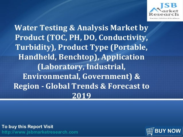 To buy this Report Visit http://www.jsbmarketresearch.com Water Testing & Analysis Market by Product (TOC, PH, DO, Conduct...