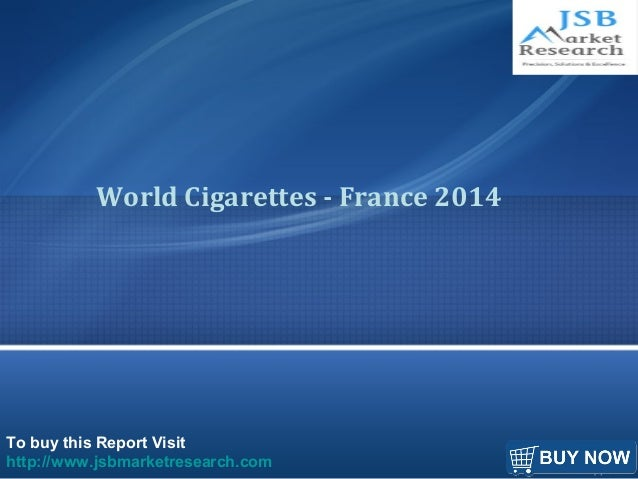 To buy this Report Visit http://www.jsbmarketresearch.com World Cigarettes - France 2014