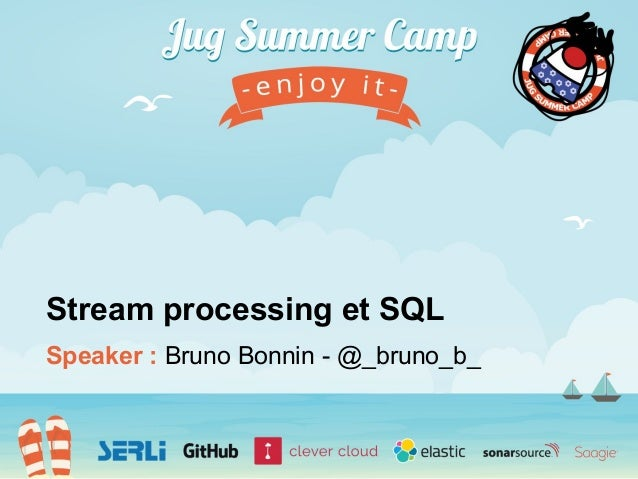 Speaker : Bruno Bonnin - @_bruno_b_ Stream processing et SQL