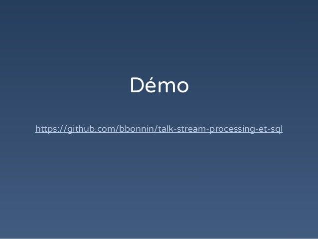 Démo https://github.com/bbonnin/talk-stream-processing-et-sql