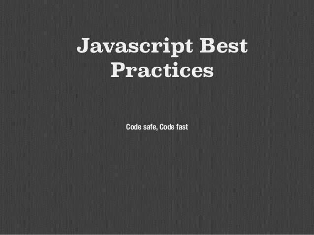 Javascript Best Practices Code safe, Code fast