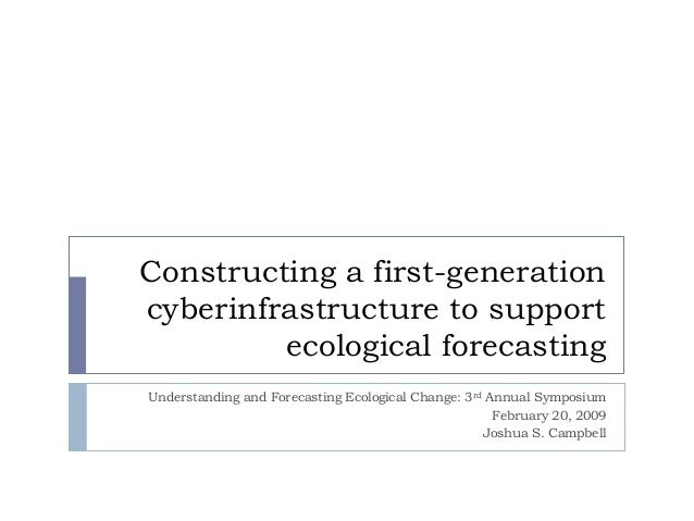 Constructing a first-generation cyberinfrastructure to support ecological forecasting Understanding and Forecasting Ecolog...