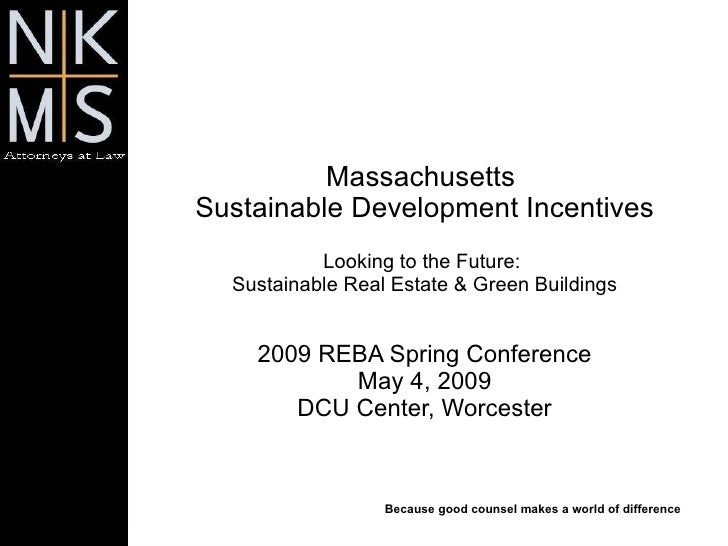 Massachusetts  Sustainable Development Incentives Looking to the Future:  Sustainable Real Estate & Green Buildings 2009 R...
