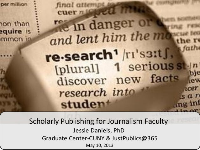 Scholarly Publishing for Journalism FacultyJessie Daniels, PhDGraduate Center-CUNY & JustPublics@365May 10, 2013