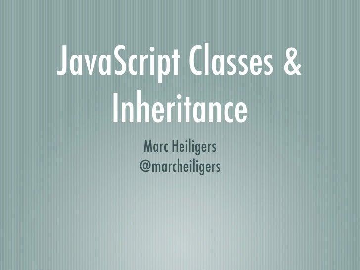 JavaScript Classes &    Inheritance      Marc Heiligers      @marcheiligers