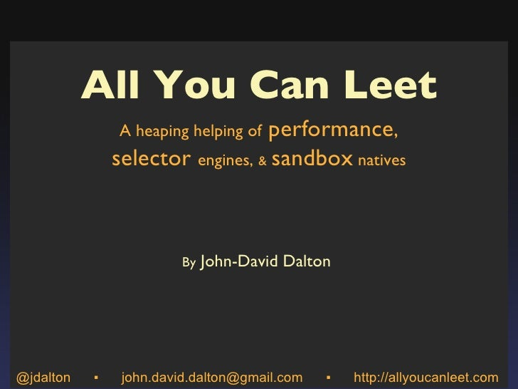 All You Can Leet A heaping helping of  performance , selector  engines,  &   sandbox  natives By  John-David Dalton  @jdal...