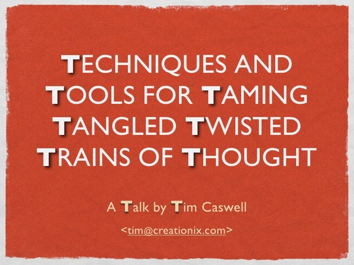 Techniques and Tools for Taming Tangled Twisted Trains of Thought