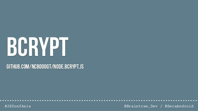 @Braintree_Dev / @SeraAndroid#JSConfAsia A bcrypt generated Hash $2a$12$YKCxqK/QRgVfIIFeUtcPSOqyVGSorr1pHy5cZKsZuuc2g97bXg...
