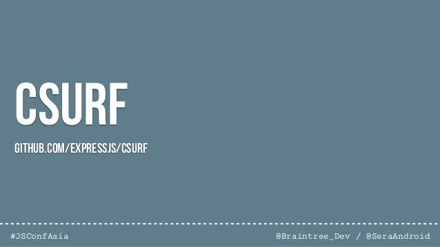 @Braintree_Dev / @SeraAndroid#JSConfAsia Using Csurf as middleware var csrf = require('csurf'); var csrfProtection = csrf(...