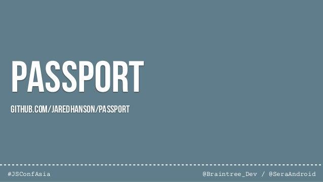 @Braintree_Dev / @SeraAndroid#JSConfAsia passport.use(new LocalStrategy(function(username, password, done) { User.findOne(...