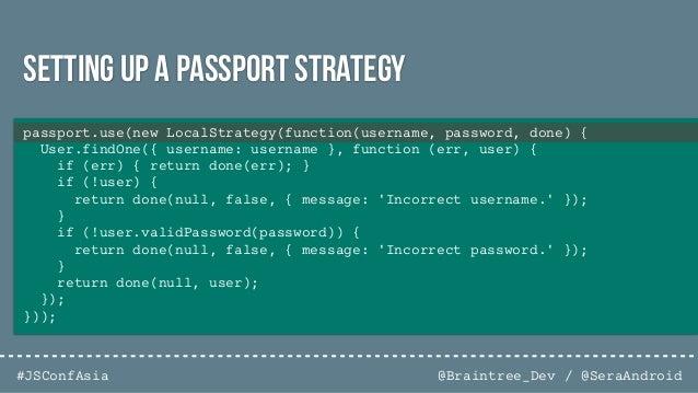 @Braintree_Dev / @SeraAndroid#JSConfAsia // Simple authentication app.post('/login', passport.authenticate('local'), funct...