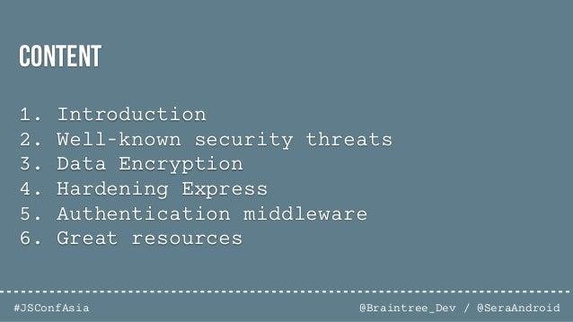 @Braintree_Dev / @SeraAndroid#JSConfAsia 1. Introduction 2. Well-known security threats 3. Data Encryption 4. Hardening Ex...