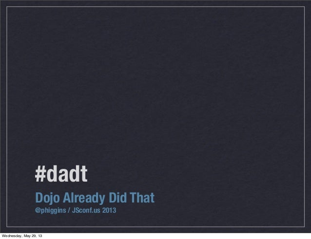 #dadtDojo Already Did That@phiggins / JSconf.us 2013Wednesday, May 29, 13