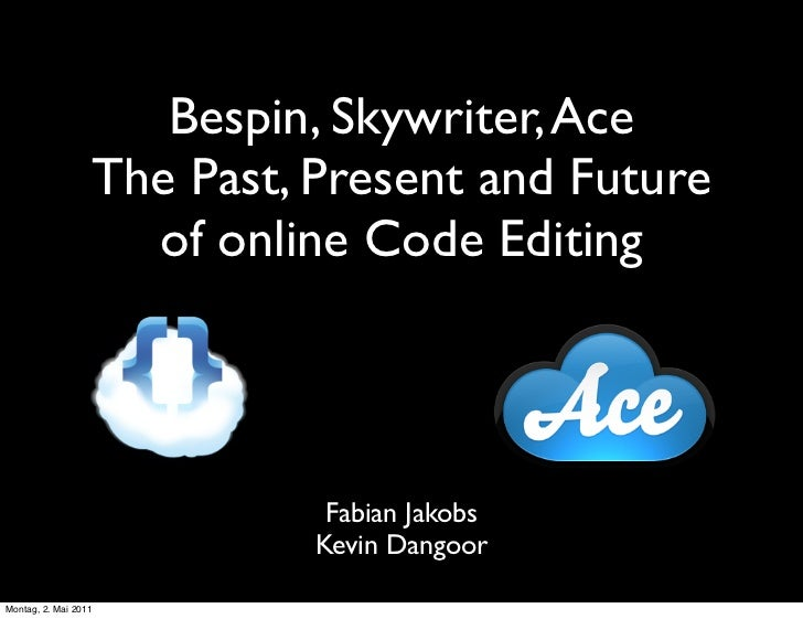 Bespin, Skywriter, Ace                  The Past, Present and Future                    of online Code Editing            ...